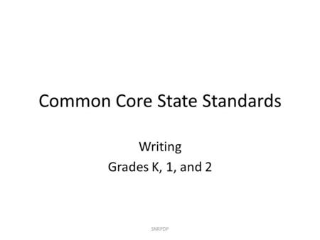 Common Core State Standards Writing Grades K, 1, and 2 SNRPDP.