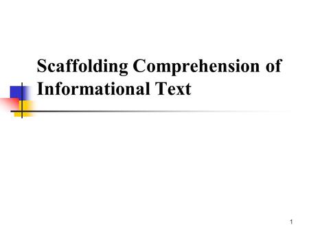 1 Scaffolding Comprehension of Informational Text.