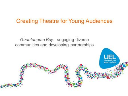 Creating Theatre for Young Audiences Guantanamo Boy: engaging diverse communities and developing partnerships.