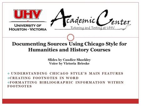 UNDERSTANDING CHICAGO STYLE'S MAIN FEATURES  CREATING FOOTNOTES IN WORD  FORMATTING BIBLIOGRAPHIC INFORMATION WITHIN FOOTNOTES Documenting Sources.