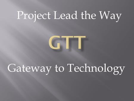 Project Lead the Way GTT Gateway to Technology.