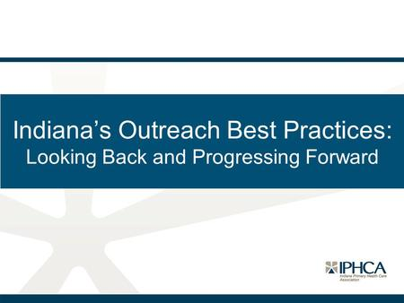 Indiana's Outreach Best Practices: Looking Back and Progressing Forward.