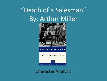 """Death of a Salesman"" By: Arthur Miller Character Analysis."