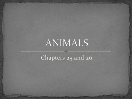 ANIMALS Chapters 25 and 26.
