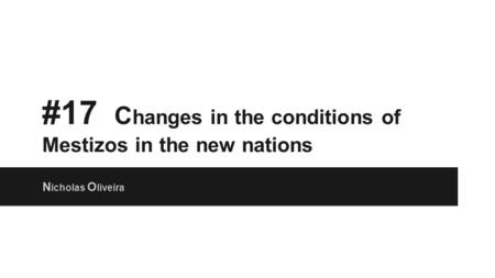 #17 Changes in the conditions of Mestizos in the new nations