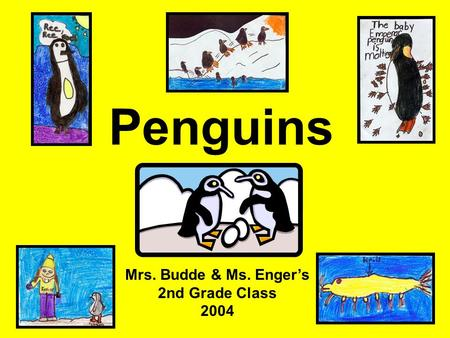 Penguins Mrs. Budde & Ms. Enger's 2nd Grade Class 2004.
