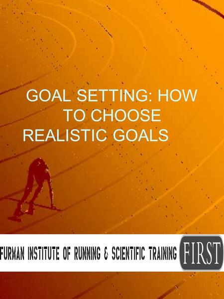 GOAL SETTING: HOW TO CHOOSE REALISTIC GOALS. GOAL SETTING GOALS PROVIDE MOTIVATION AND FOCUS GOALS INDICATE PROGRESS.