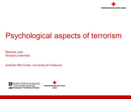 Psychological aspects of terrorism Barbara Juen Michael Lindenthal Austrian Red Cross; University of Innsbruck.
