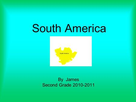 South America By James Second Grade 2010-2011. Description of Asia Location: East border Atlantic ocean Size: Climate: Amazon area is hot and wet. Source.