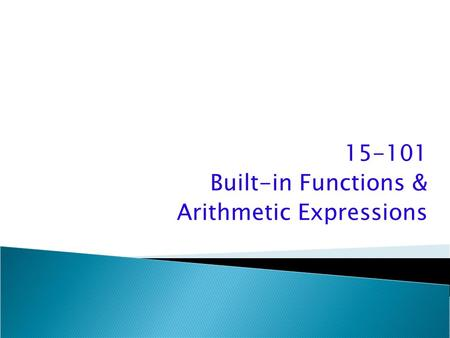 15-101 Built-in Functions & Arithmetic Expressions.