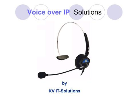 Voice over IP Solutions by KV IT-Solutions. What Is VoIP ? Voice over Internet Protocol, also called VoIP, IP Telephony, Internet telephony, Broadband.