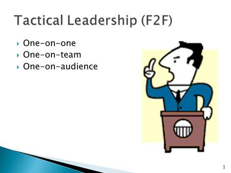  One-on-one  One-on-team  One-on-audience 1.  You can choose to lead at three levels, behavior, thinking, and values, if you're aware of them.  Level.