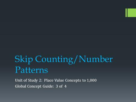 Skip Counting/Number Patterns Unit of Study 2: Place Value Concepts to 1,000 Global Concept Guide: 3 of 4.