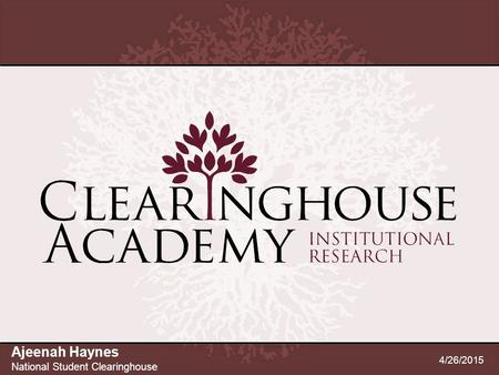 Ajeenah Haynes National Student Clearinghouse 4/26/2015.