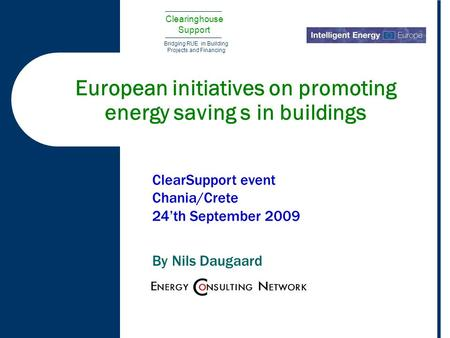 Clearinghouse Support Bridging RUE in Building Projects and Financing European initiatives on promoting energy saving s in buildings ClearSupport event.