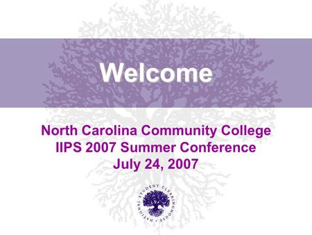 Welcome North Carolina Community College IIPS 2007 Summer Conference July 24, 2007.