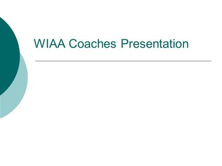 WIAA Coaches Presentation. Presented By:  Associate Director of Athletics/Compliance at Washington State University Department of Athletics.  Have been.