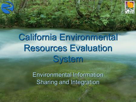 California Environmental Resources Evaluation System Environmental Information Sharing and Integration.