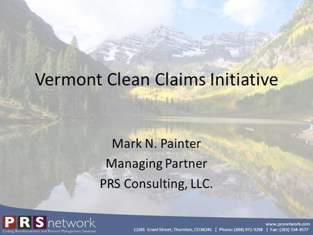 Www.prsnetwork.com 12301 Grant Street, Thornton, CO 80241 | Phone: (800) 972-9298 | Fax: (303) 534-0577 Vermont Clean Claims Initiative Mark N. Painter.