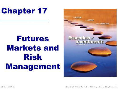 Chapter 17 Futures Markets and Risk Management Copyright © 2010 by The McGraw-Hill Companies, Inc. All rights reserved.McGraw-Hill/Irwin.
