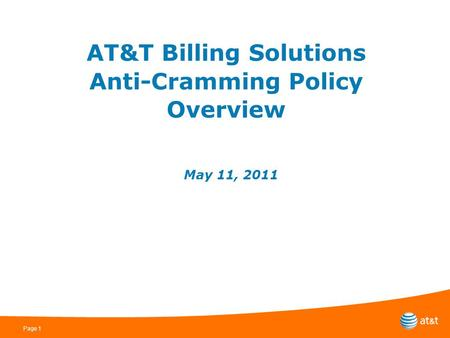 Page 1 AT&T Billing Solutions Anti-Cramming Policy Overview May 11, 2011.