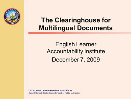 CALIFORNIA DEPARTMENT OF EDUCATION Jack O'Connell, State Superintendent of Public Instruction The Clearinghouse for Multilingual Documents English Learner.
