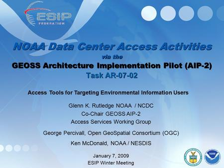NOAA Data Center Access Activities via the GEOSS Architecture Implementation Pilot (AIP-2) Task AR-07-02 Glenn K. Rutledge NOAA / NCDC Co-Chair GEOSS AIP-2.