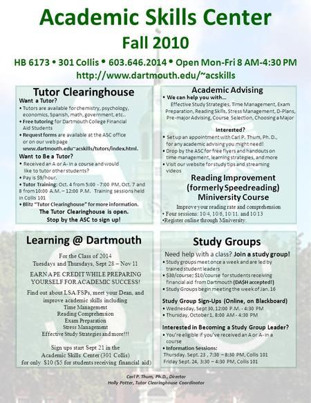 Academic Skills Center Fall 2010 HB 6173  301 Collis  603.646.2014  Open Mon-Fri 8 AM-4:30 PM  Tutor Clearinghouse.