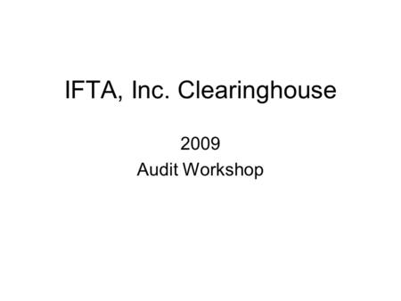 IFTA, Inc. Clearinghouse 2009 Audit Workshop. Interjurisdictional Audit Reports The Interjurisdictional Audit Report page provides a mechanism for the.