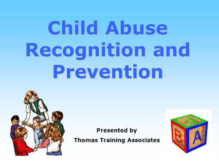 1 Child Abuse Recognition and Prevention Presented by Thomas Training Associates.