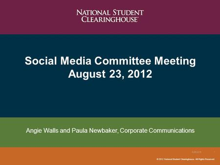 © 2012 National Student Clearinghouse. All Rights Reserved. Social Media Committee Meeting August 23, 2012 4/26/20151 Angie Walls and Paula Newbaker, Corporate.