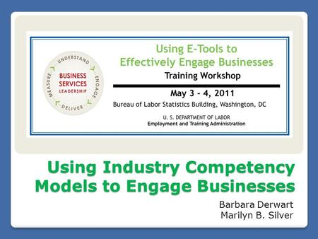 Using Industry Competency Models to Engage Businesses Barbara Derwart Marilyn B. Silver.