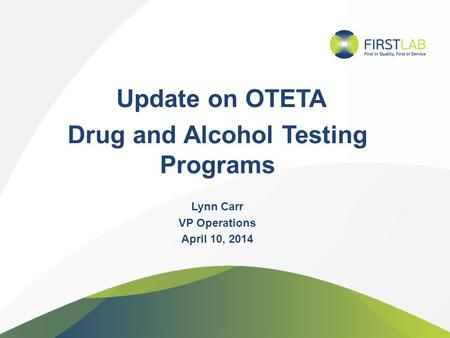 Update on OTETA Drug and Alcohol Testing Programs Lynn Carr VP Operations April 10, 2014.