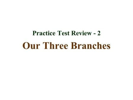 Practice Test Review - 2 Our Three Branches.