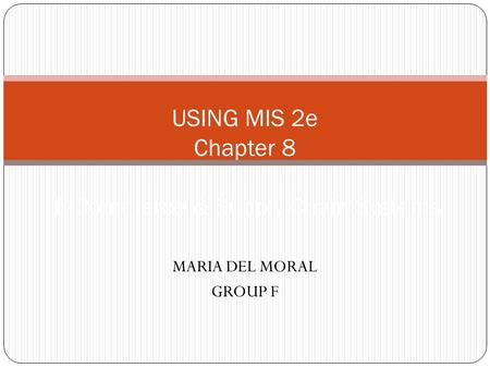 MARIA DEL MORAL GROUP F USING MIS 2e Chapter 8 E-Commerce & Supply Chain Systems.