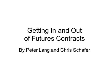 Getting In and Out of Futures Contracts By Peter Lang and Chris Schafer.