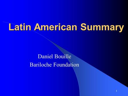 1 Latin American Summary Daniel Bouille Bariloche Foundation.