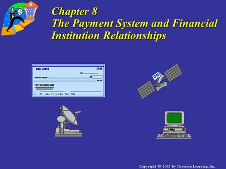 Copyright  2005 by Thomson Learning, Inc. Chapter 8 The Payment System and Financial Institution Relationships.