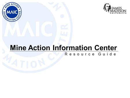 Mine Action Information Center R e s o u r c e G u i d e.