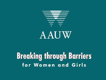 AAUW Mission and Value Promise Mission: Advance equity for women and girls through advocacy, education, and research. Value Promise: As a member of AAUW,