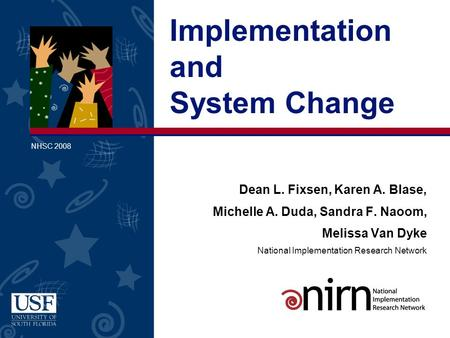 Dean L. Fixsen, Karen A. Blase, Michelle A. Duda, Sandra F. Naoom, Melissa Van Dyke National Implementation Research Network Implementation and System.