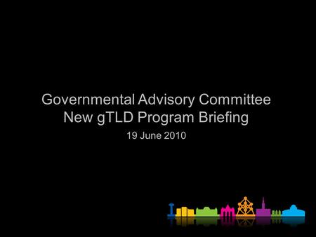 Governmental Advisory Committee New gTLD Program Briefing 19 June 2010.
