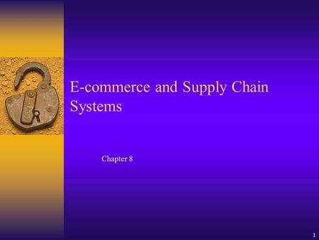 1 Chapter 8 E-commerce and Supply Chain Systems. 2 Learning Objectives  Define e-commerce and important e-commerce terms.  Understand the effect of.