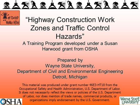 """Highway Construction Work Zones and Traffic Control Hazards"" A Training Program developed under a Susan Harwood grant from OSHA Prepared by Wayne State."