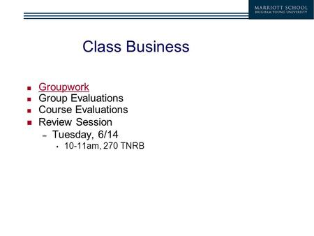 Class Business Groupwork Group Evaluations Course Evaluations Review Session – Tuesday, 6/14 10-11am, 270 TNRB.