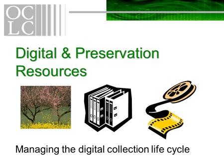 Digital & Preservation Resources Managing the digital collection life cycle.