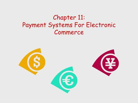 Chapter 11: Payment Systems For Electronic Commerce.