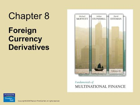 Copyright © 2009 Pearson Prentice Hall. All rights reserved. Chapter 8 Foreign Currency Derivatives.
