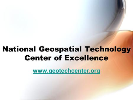 National Geospatial Technology Center of Excellence www.geotechcenter.org.