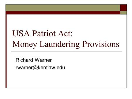 Richard Warner USA Patriot Act: Money Laundering Provisions.